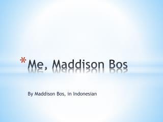 Me, Maddison Bos
