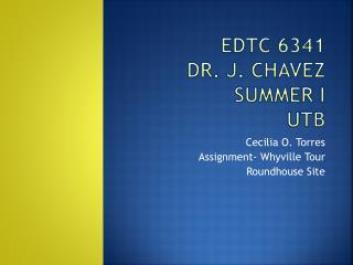 EDTC 6341 Dr. J. Chavez Summer I UTB