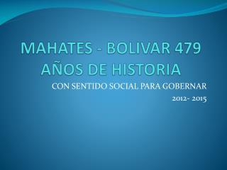MAHATES - BOLIVAR 479 A�OS DE HISTORIA