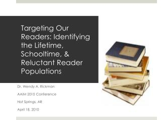 Targeting Our  Readers: Identifying  the Lifetime,  Schooltime , & Reluctant Reader Populations