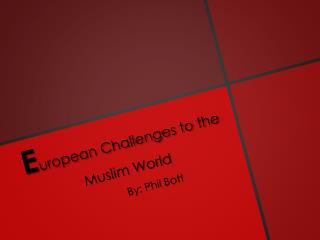 E uropean Challenges to the Muslim World