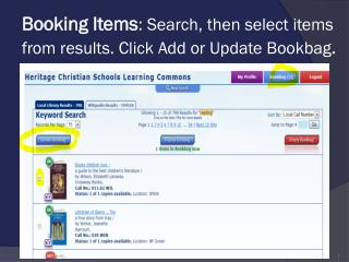 Booking Items : Search, then select items from results. Click Add or Update  Bookbag .