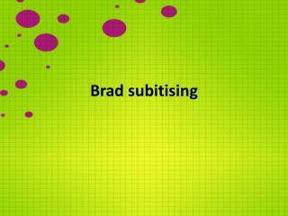 Brad  subitising