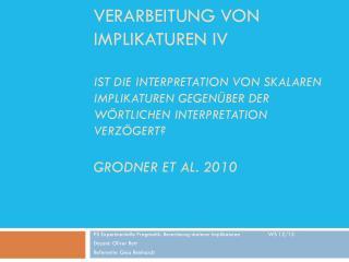 PS Experimentelle Pragmatik: Berechnung skalarer Implikaturen WS 12/13 Dozent: Oliver Bott