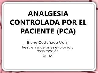 ANALGESIA CONTROLADA POR EL PACIENTE (PCA)