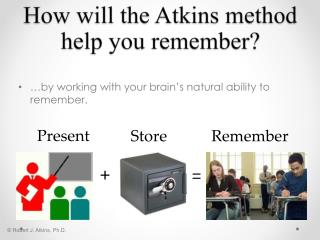 How will the  A tkins method help you  remember ?