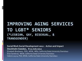 Improving aging services to LGBT* seniors (*Lesbian, Gay, Bisexual, & transgender)