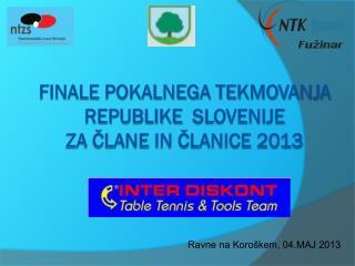 FINALE POKALNEGA TEKMOVANJA republike   slovenije za ČLANE IN ČLANICE 2013