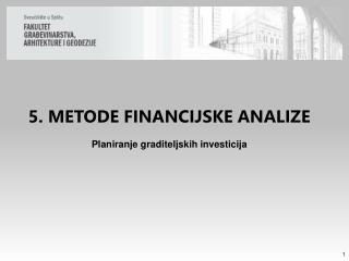 5. METODE  FINANCIJSKE ANALIZE Planiranje  graditeljskih investicija