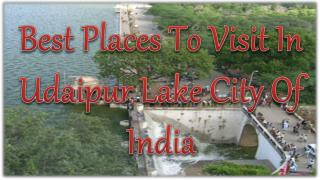 Best Places To Visit In Udaipur Lake City Of India