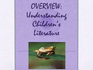OVERVIEW:  Understanding Children's Literature