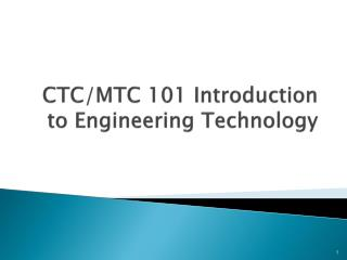 CTC/MTC 101 Introduction to Engineering Technology