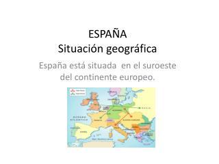 ESPAÑA Situación g eográfica