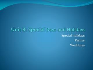 Unit  8: Special  Days and Holidays