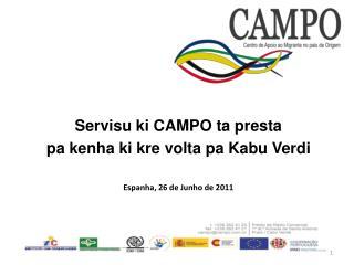 Servisu ki CAMPO ta presta pa kenha ki kre volta pa Kabu Verdi Espanha, 26 de Junho de 2011