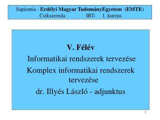 V.  F élé v Informatikai rendszerek tervezése Komplex informatikai rendszerek tervezése