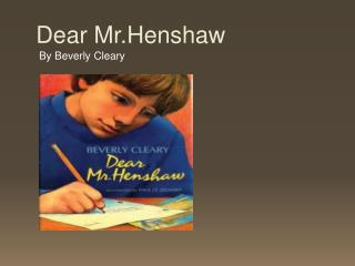 Dear Mr.Henshaw