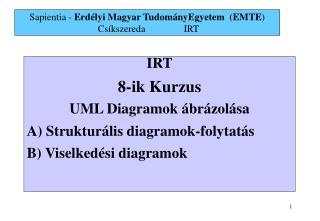 IRT 8 -ik  Kurzus UML Diagramok  á brázolása A) Struktur á lis diagramok-folytat ás