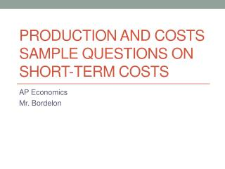 Production and Costs Sample Questions on Short-Term Costs