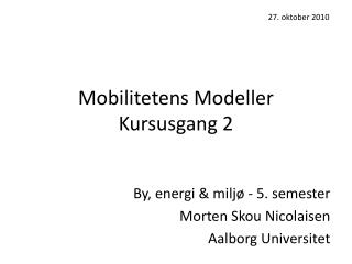 Mobilitetens Modeller Kursusgang 2