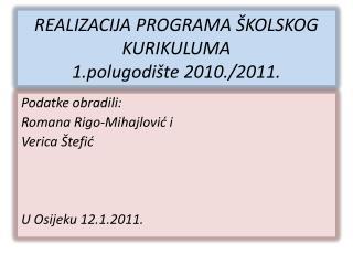 REALIZACIJA PROGRAMA ŠKOLSKOG KURIKULUMA 1.polugodište 2010./2011.