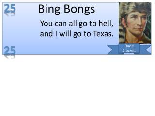 You can all go to hell, a nd I will go to Texas.