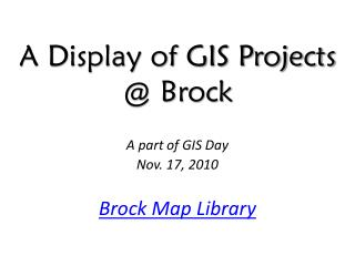 A Display of GIS Projects @ Brock