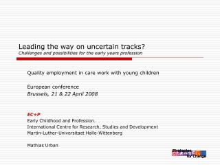Leading the way on uncertain tracks  Challenges and possibilities for the early years profession
