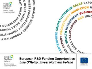 European R&D Funding Opportunities Lisa O'Reilly, Invest Northern Ireland