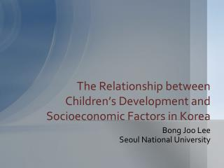 The Relationship  between Children's  Development and Socioeconomic Factors in Korea