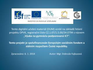 Zpracováno: 6. 1. 2014                         Autor: Mgr.  Dobruše  Fajkusová