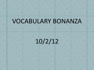 VOCABULARY BONANZA  10/2/12