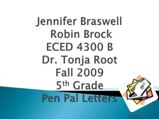 Jennifer Braswell   Robin Brock ECED 4300 B Dr.  Tonja  Root Fall 2009 5 th  Grade Pen Pal Letters