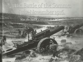 The Battle of the Somme: July-November 1916.