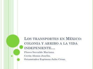 Los  transportes en México: colonia y arribo a la vida  indepeniente …