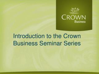 Introduction to the Crown Business Seminar Series