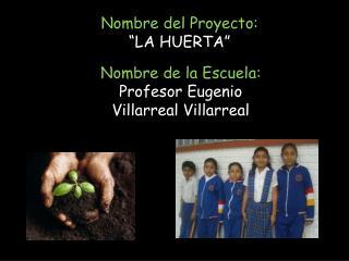 """Nombre del Proyecto:  """"LA HUERTA"""""""