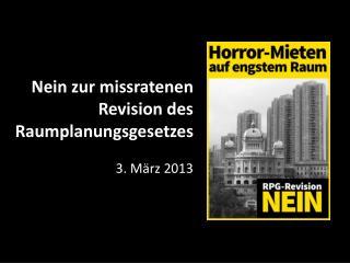 Nein zur missratenen Revision des Raumplanungsgesetzes 3. März 2013