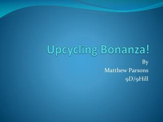 Upcycling Bonanza!