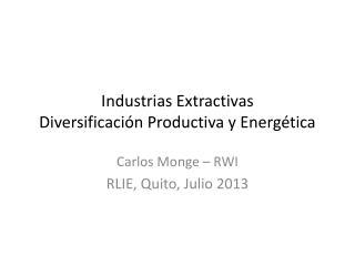Industrias Extractivas Diversificación Productiva y Energética