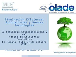 Iluminaci n Eficiente: Aplicaciones y Nuevas Tecnolog as    II Seminario Latinoamericano y del  Caribe de Eficiencia Ene