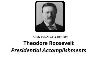 Theodore Roosevelt Presidential Accomplishments