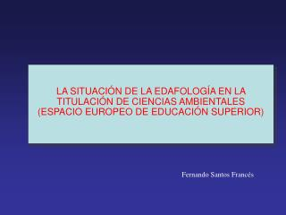LA SITUACI N DE LA EDAFOLOG A EN LA TITULACI N DE CIENCIAS AMBIENTALES ESPACIO EUROPEO DE EDUCACI N SUPERIOR