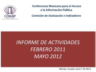 INFORME DE ACTIVIDADES FEBRERO 2011  MAYO 2012