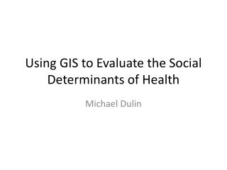 Using GIS to Evaluate the Social Determinants of Health
