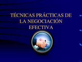 TÉCNICAS PRÁCTICAS DE LA NEGOCIACIÓN EFECTIVA