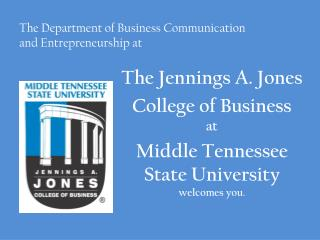The Jennings A. Jones  College of Business  at  Middle Tennessee State University welcomes you.