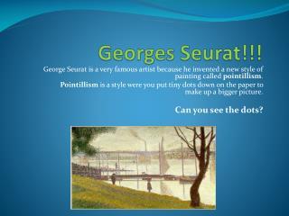 Georges Seurat!!!
