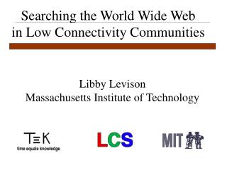Searching the World Wide Web in Low Connectivity Communities