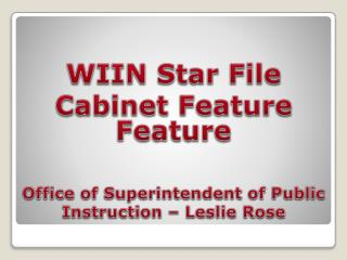 WIIN Star File Cabinet Feature Office of  Superintendent of  Public Instruction  – Leslie Rose